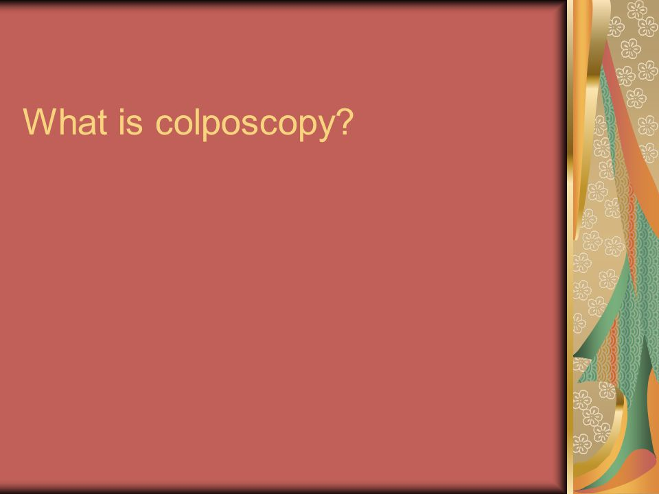 What is colposcopy?