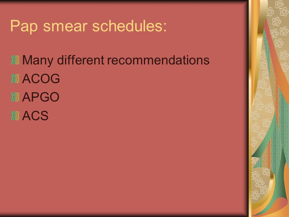 Pap smear schedules: Many different recommendations ACOG APGO ACS