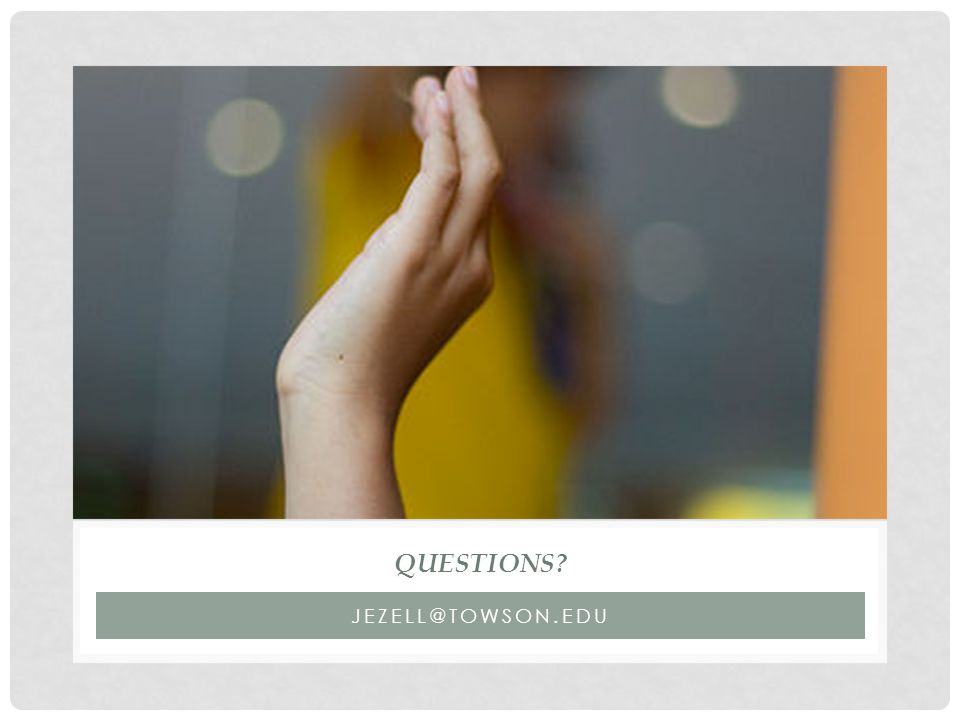 JEZELL@TOWSON.EDU QUESTIONS