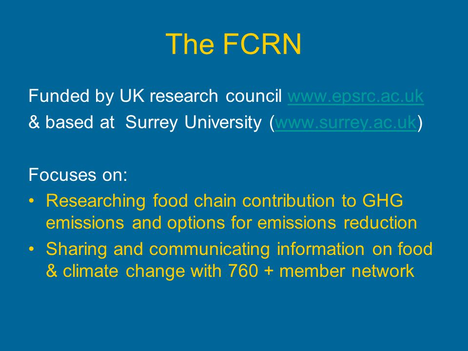 The FCRN Funded by UK research council www.epsrc.ac.ukwww.epsrc.ac.uk & based at Surrey University (www.surrey.ac.uk)www.surrey.ac.uk Focuses on: Rese