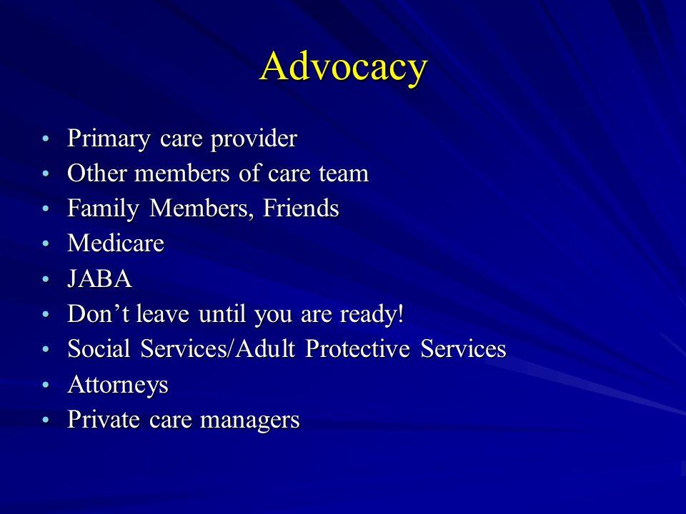 Advocacy Primary care provider Primary care provider Other members of care team Other members of care team Family Members, Friends Family Members, Fri
