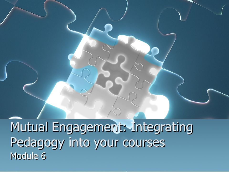 Mutual Engagement: Integrating Pedagogy into your courses Module 6