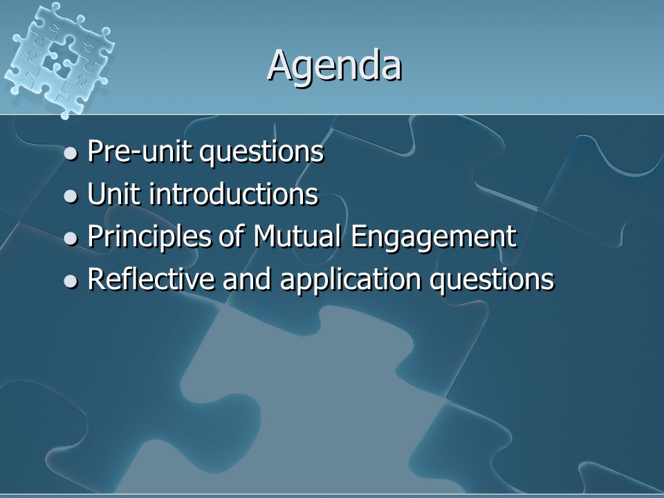 Agenda Pre-unit questions Unit introductions Principles of Mutual Engagement Reflective and application questions Pre-unit questions Unit introduction