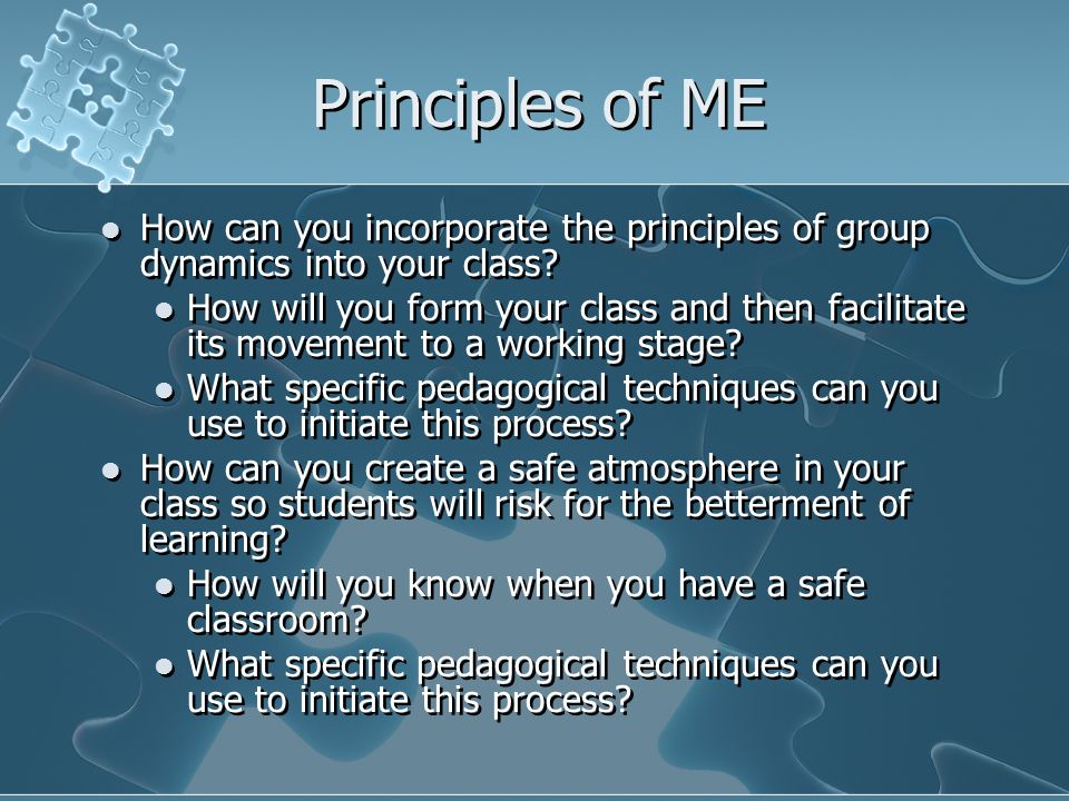 Principles of ME How can you incorporate the principles of group dynamics into your class? How will you form your class and then facilitate its moveme