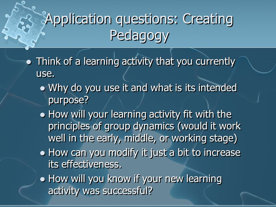 Application questions: Creating Pedagogy Think of a learning activity that you currently use.