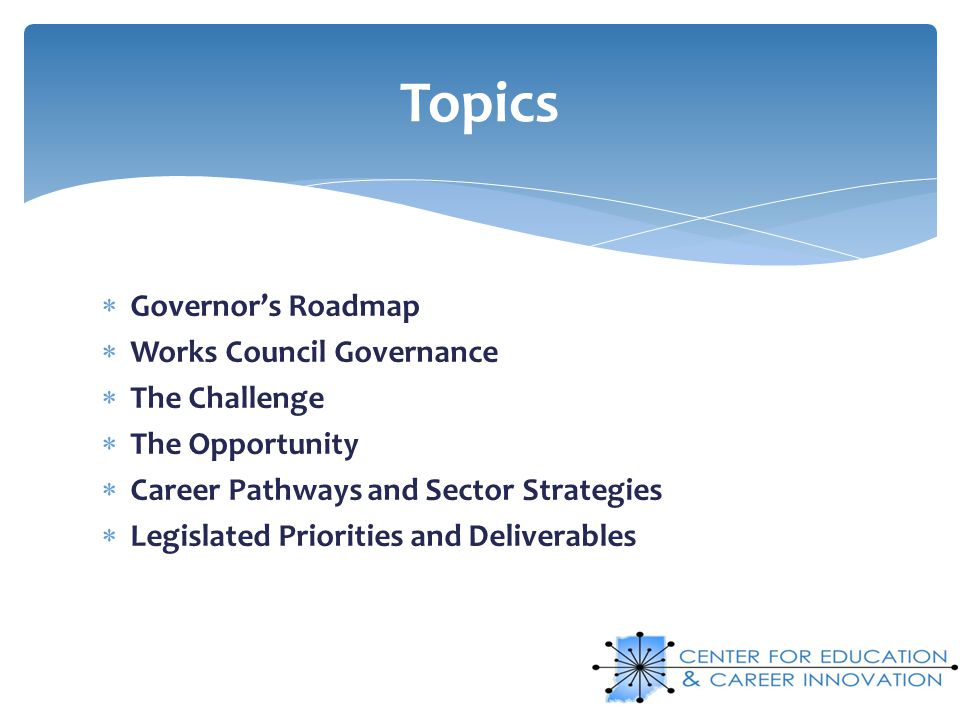 Governors Roadmap Works Council Governance The Challenge The Opportunity Career Pathways and Sector Strategies Legislated Priorities and Deliverables