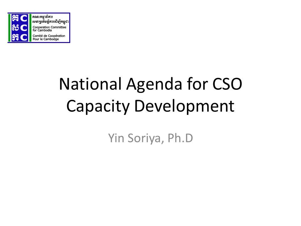 National Agenda for CSO Capacity Development Yin Soriya, Ph.D