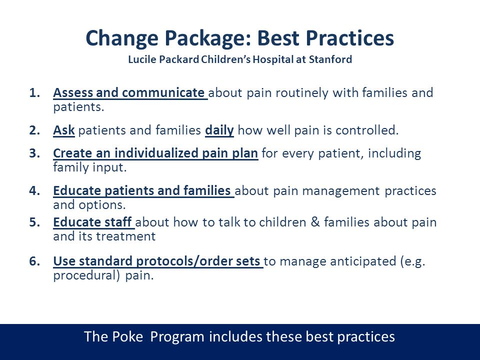 Change Package: Best Practices Lucile Packard Childrens Hospital at Stanford 1.Assess and communicate about pain routinely with families and patients.