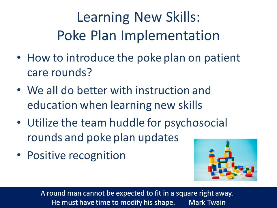 Learning New Skills: Poke Plan Implementation How to introduce the poke plan on patient care rounds? We all do better with instruction and education w