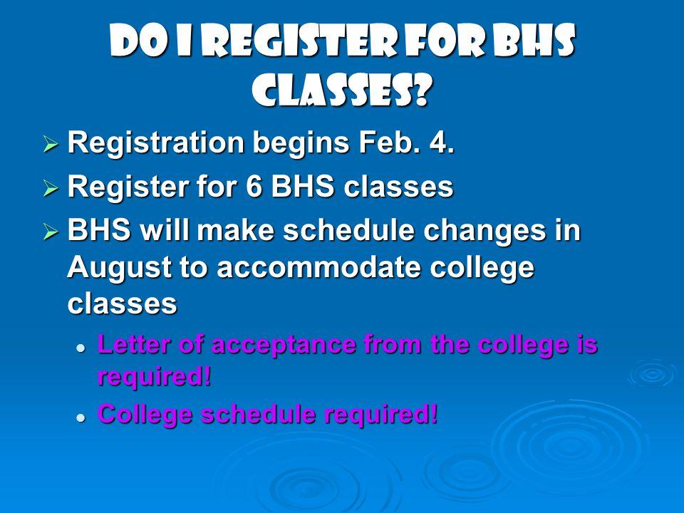 Do I register for BHS classes? Registration begins Feb. 4. Registration begins Feb. 4. Register for 6 BHS classes Register for 6 BHS classes BHS will