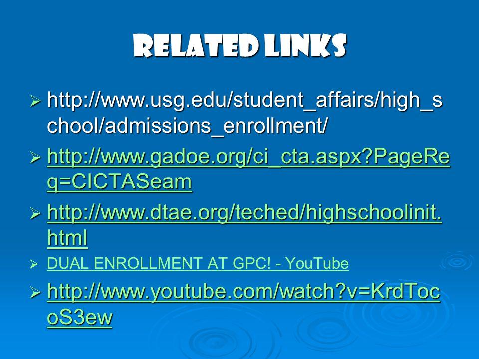 RELATED LINKS http://www.usg.edu/student_affairs/high_s chool/admissions_enrollment/ http://www.usg.edu/student_affairs/high_s chool/admissions_enrollment/ http://www.gadoe.org/ci_cta.aspx PageRe q=CICTASeam http://www.gadoe.org/ci_cta.aspx PageRe q=CICTASeam http://www.gadoe.org/ci_cta.aspx PageRe q=CICTASeam http://www.gadoe.org/ci_cta.aspx PageRe q=CICTASeam http://www.dtae.org/teched/highschoolinit.