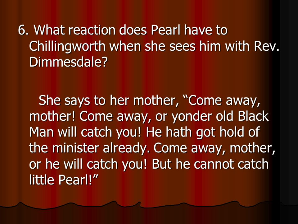 6.What reaction does Pearl have to Chillingworth when she sees him with Rev.