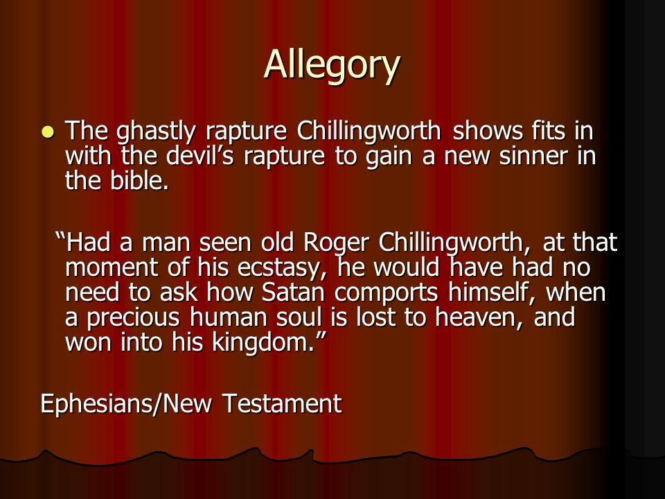 Allegory The ghastly rapture Chillingworth shows fits in with the devils rapture to gain a new sinner in the bible. The ghastly rapture Chillingworth