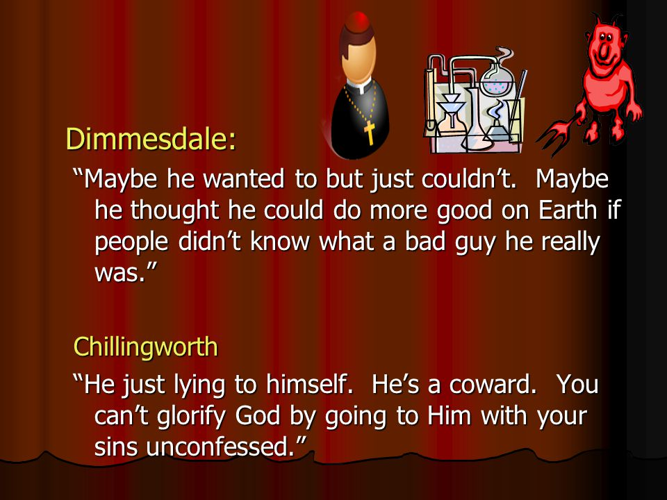 Dimmesdale: Maybe he wanted to but just couldnt. Maybe he thought he could do more good on Earth if people didnt know what a bad guy he really was. Ch