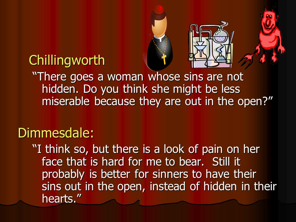 Chillingworth There goes a woman whose sins are not hidden.