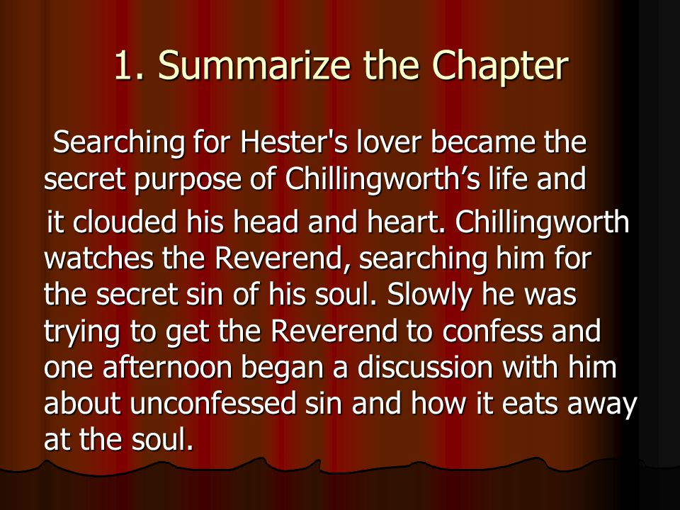 1. Summarize the Chapter Searching for Hester's lover became the secret purpose of Chillingworths life and Searching for Hester's lover became the sec