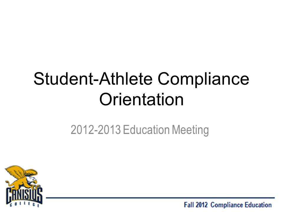 Student-Athlete Compliance Orientation 2012-2013 Education Meeting