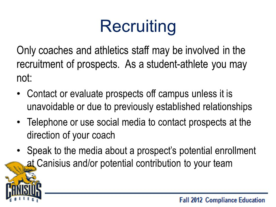 Recruiting Only coaches and athletics staff may be involved in the recruitment of prospects.