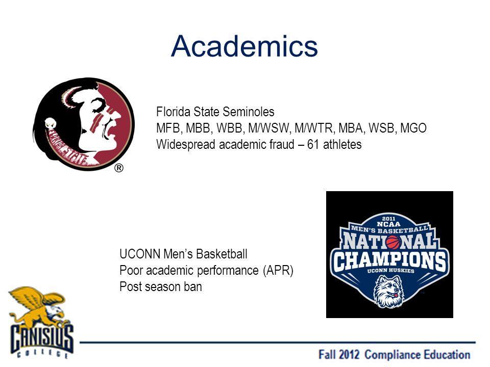 Academics Florida State Seminoles MFB, MBB, WBB, M/WSW, M/WTR, MBA, WSB, MGO Widespread academic fraud – 61 athletes UCONN Mens Basketball Poor academic performance (APR) Post season ban
