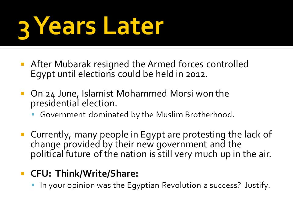 After Mubarak resigned the Armed forces controlled Egypt until elections could be held in 2012.