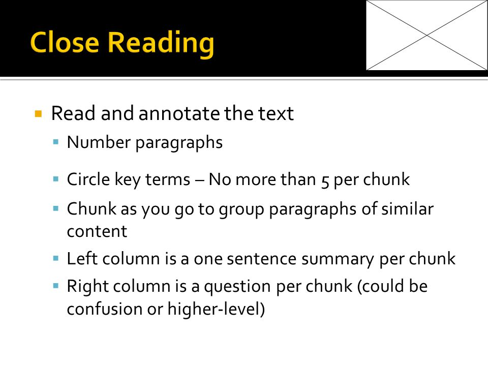 Read and annotate the text Number paragraphs Circle key terms – No more than 5 per chunk Chunk as you go to group paragraphs of similar content Left column is a one sentence summary per chunk Right column is a question per chunk (could be confusion or higher-level)