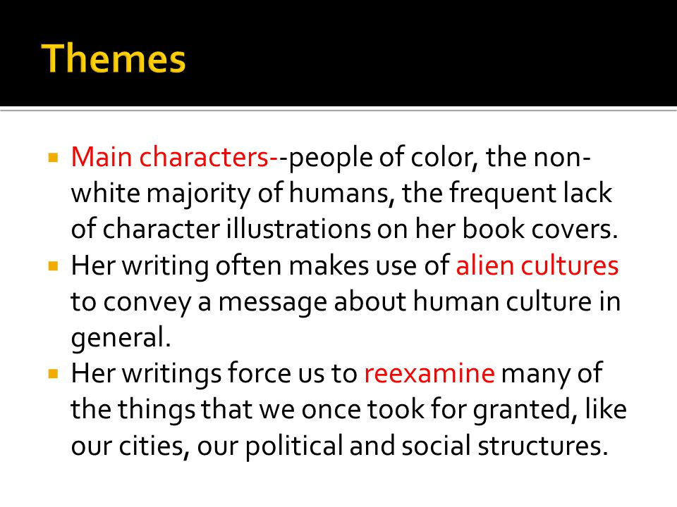 Main characters--people of color, the non- white majority of humans, the frequent lack of character illustrations on her book covers.