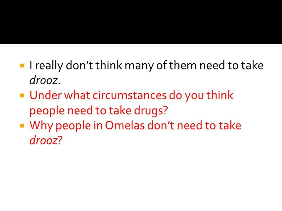 I really dont think many of them need to take drooz.