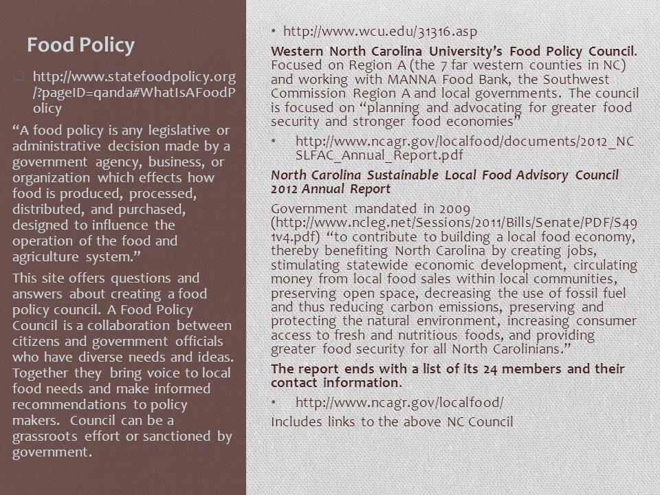 Food Policy http://www.wcu.edu/31316.asp Western North Carolina Universitys Food Policy Council.