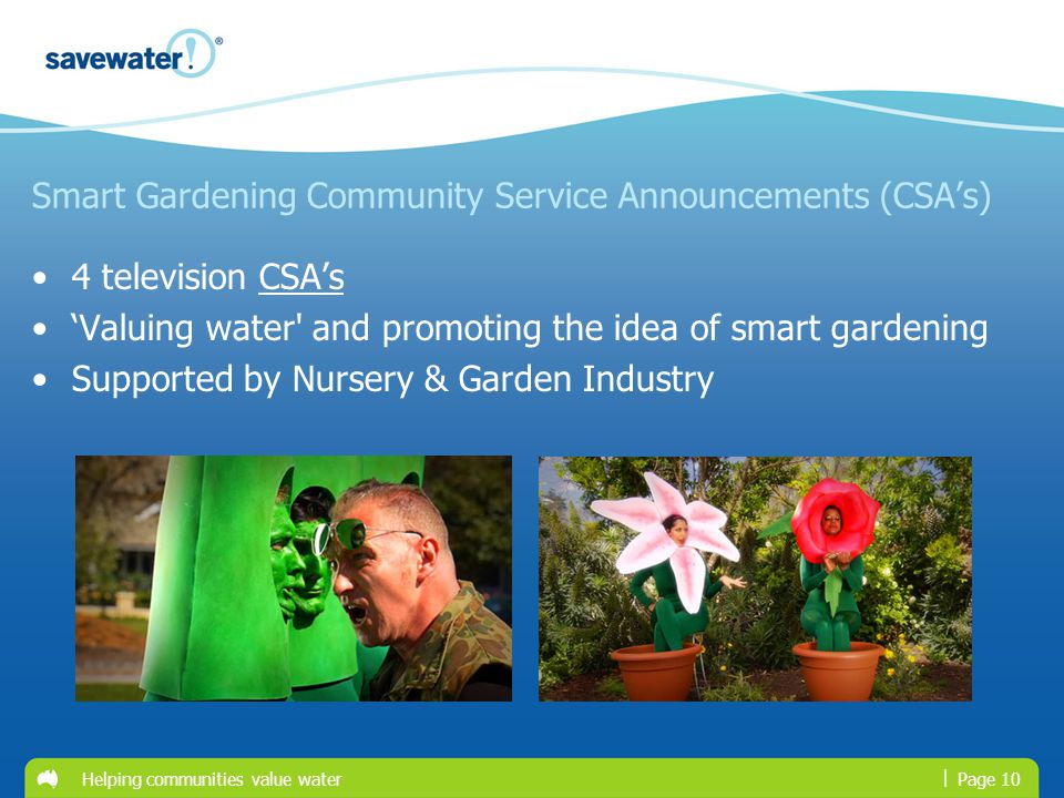 | Smart Gardening Community Service Announcements (CSAs) 4 television CSAsCSAs Valuing water' and promoting the idea of smart gardening Supported by N
