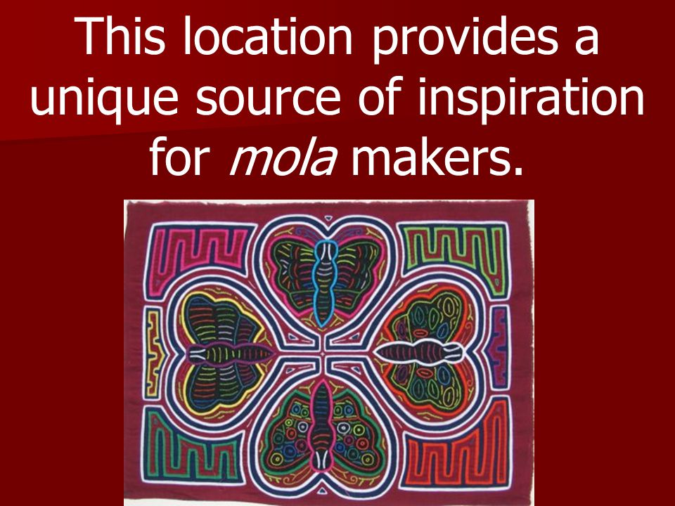 This location provides a unique source of inspiration for mola makers.