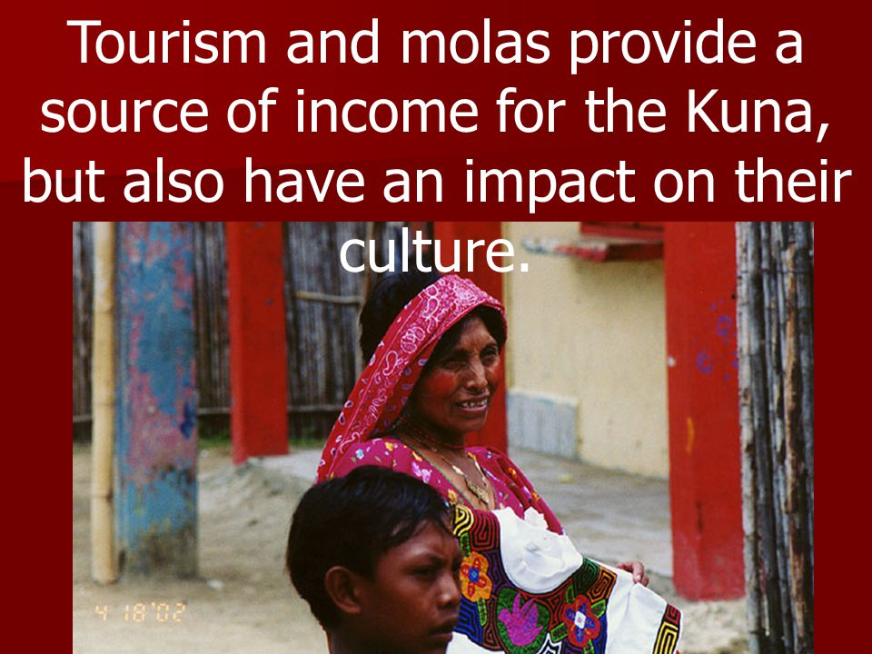 Tourism and molas provide a source of income for the Kuna, but also have an impact on their culture.