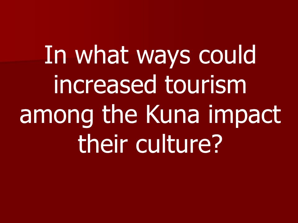 In what ways could increased tourism among the Kuna impact their culture?