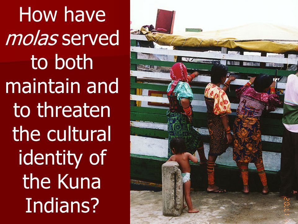 How have molas served to both maintain and to threaten the cultural identity of the Kuna Indians?