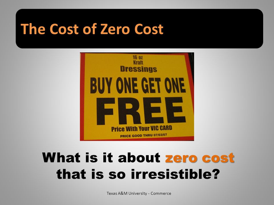 The Cost of Zero Cost Texas A&M University - Commerce zero cost What is it about zero cost that is so irresistible