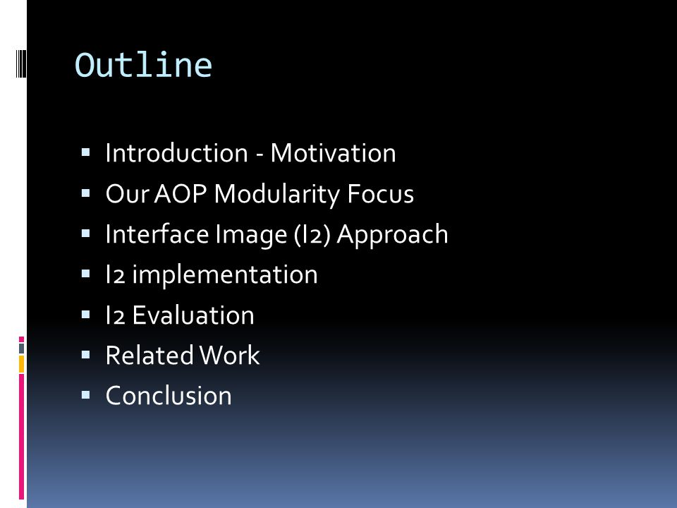 Outline Introduction - Motivation Our AOP Modularity Focus Interface Image (I2) Approach I2 implementation I2 Evaluation Related Work Conclusion