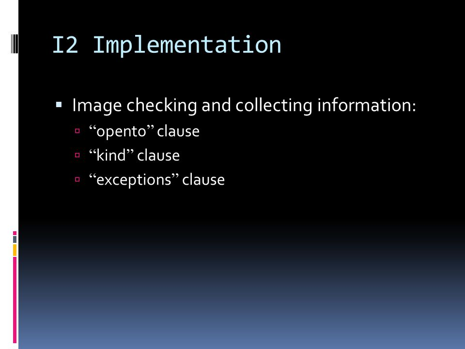 I2 Implementation Image checking and collecting information: opento clause kind clause exceptions clause