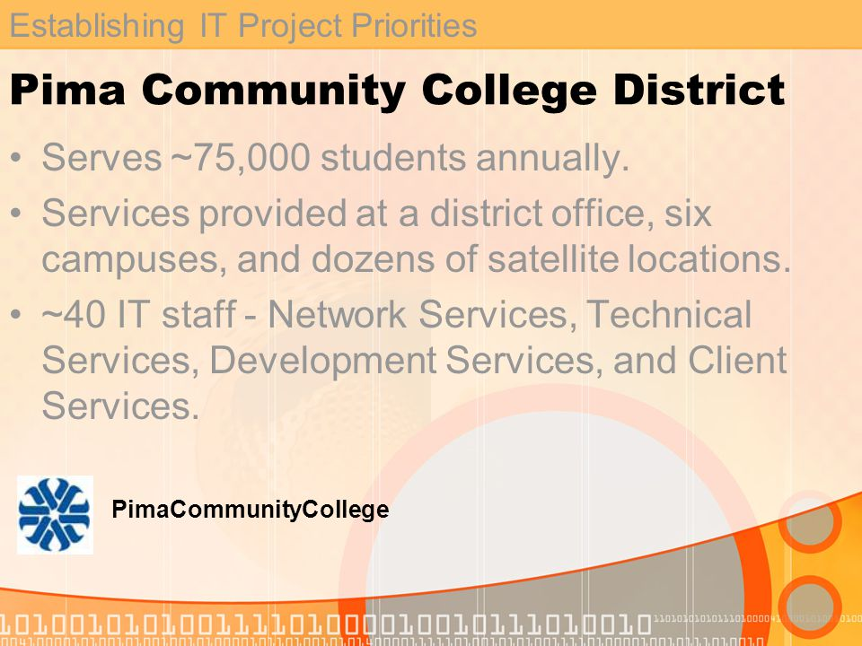 Establishing IT Project Priorities Pima Community College District Serves ~75,000 students annually.