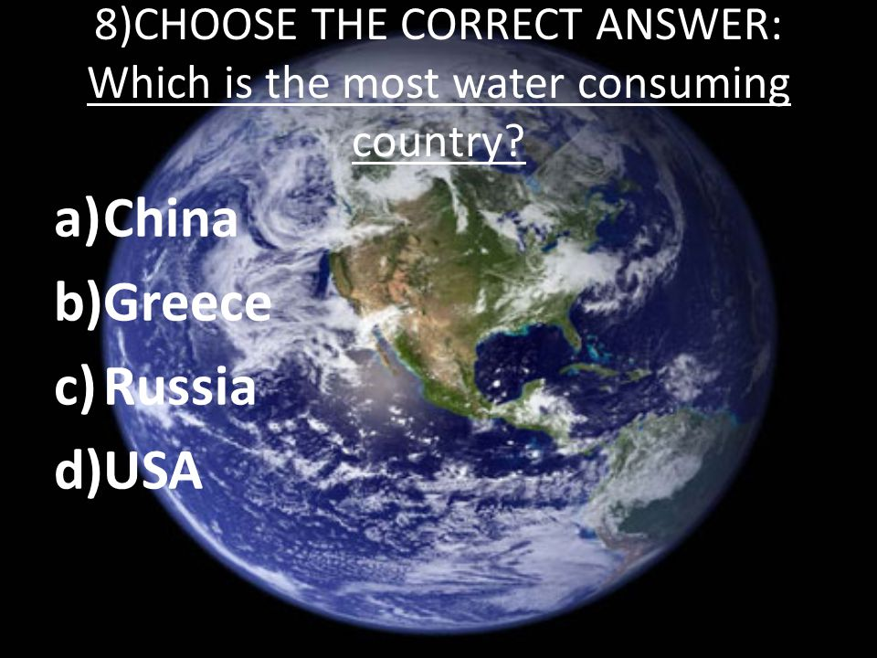 8)CHOOSE THE CORRECT ANSWER: Which is the most water consuming country.