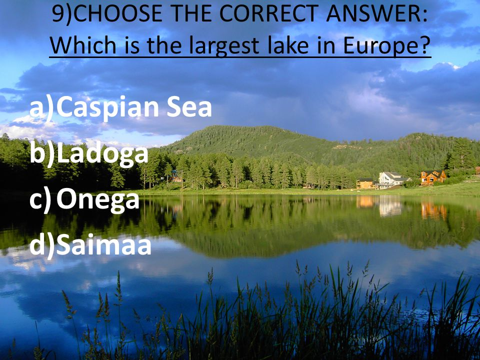 9)CHOOSE THE CORRECT ANSWER: Which is the largest lake in Europe.