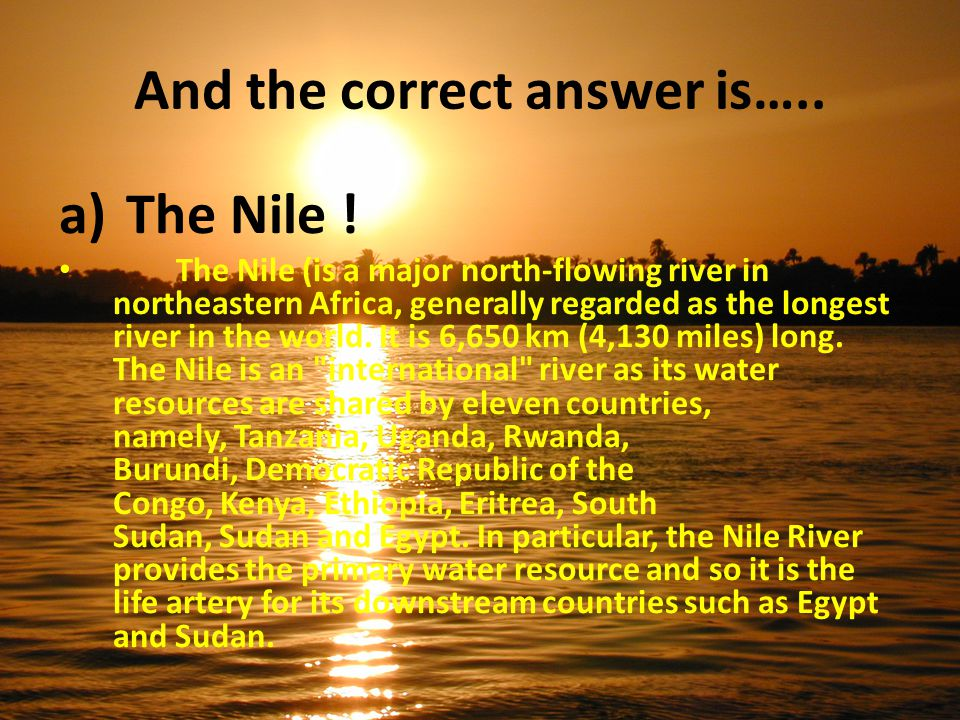 And the correct answer is….. a) The Nile .