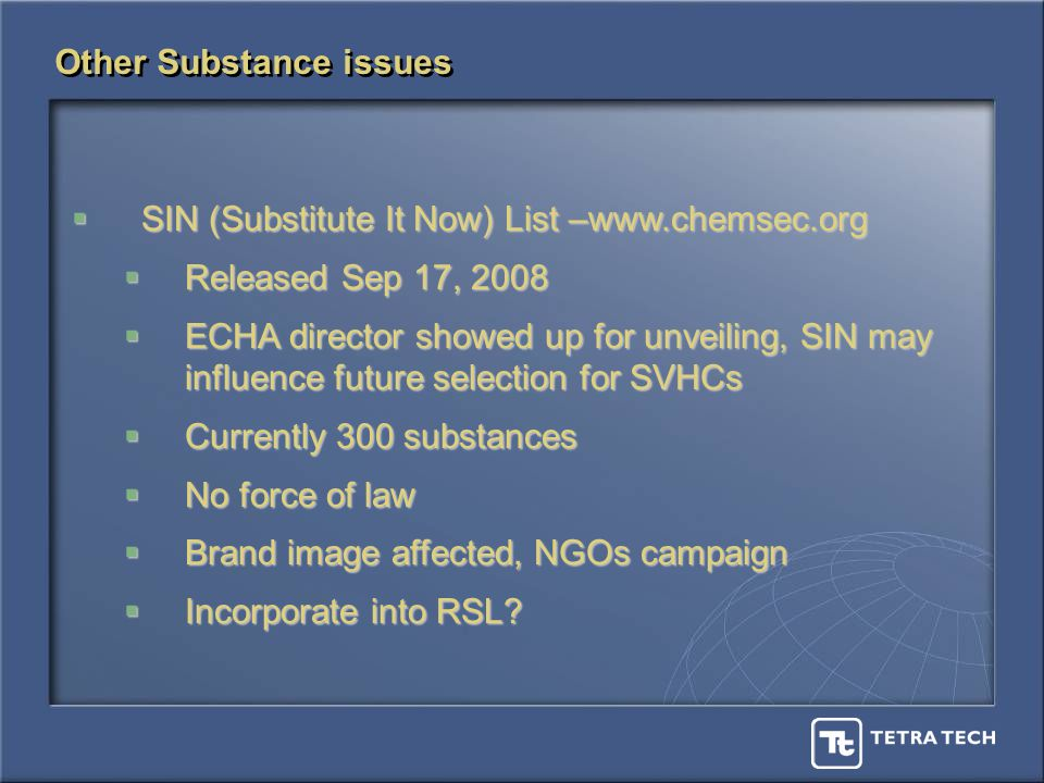 Other Substance issues SIN (Substitute It Now) List –www.chemsec.org SIN (Substitute It Now) List –www.chemsec.org Released Sep 17, 2008 Released Sep