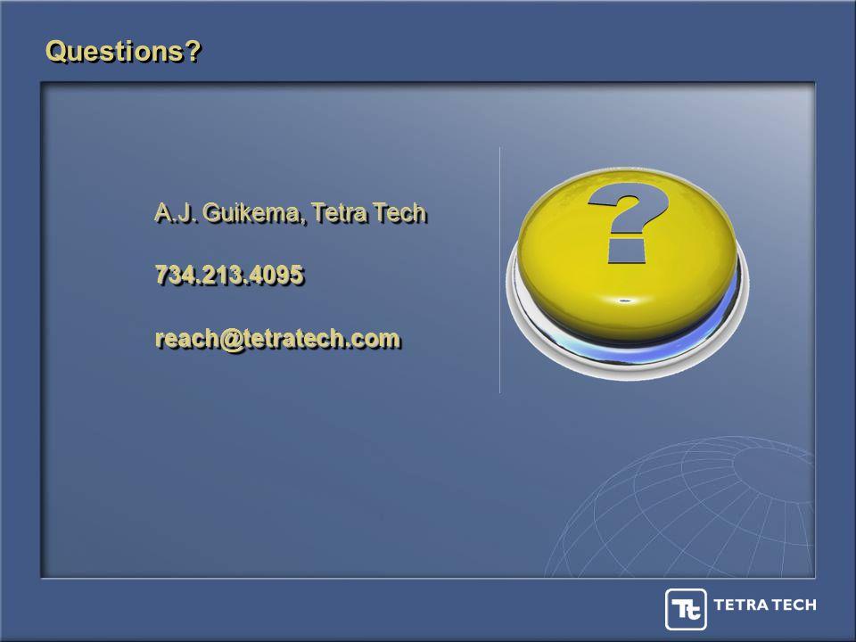 Questions? A.J. Guikema, Tetra Tech A.J. Guikema, Tetra Tech 734.213.4095reach@tetratech.com