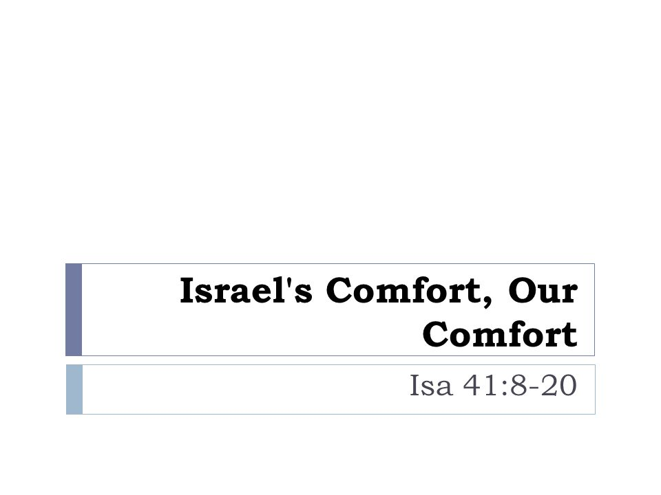 Israel s Comfort, Our Comfort Isa 41:8-20