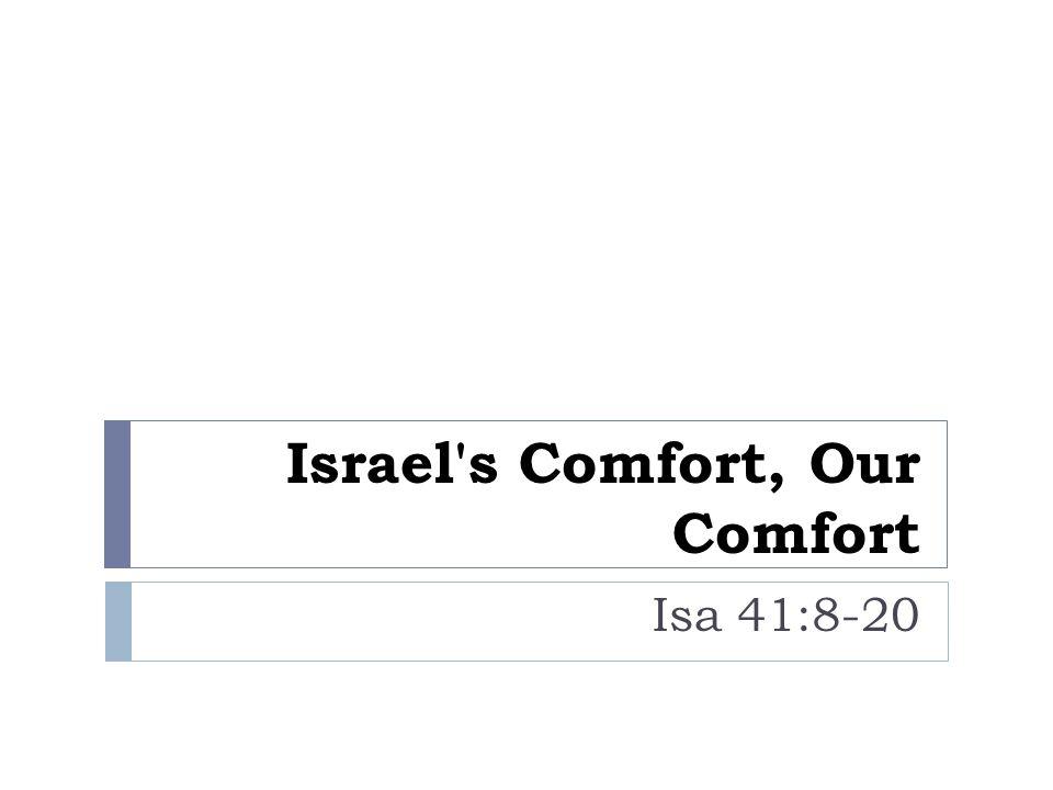 Israel's Comfort, Our Comfort Isa 41:8-20