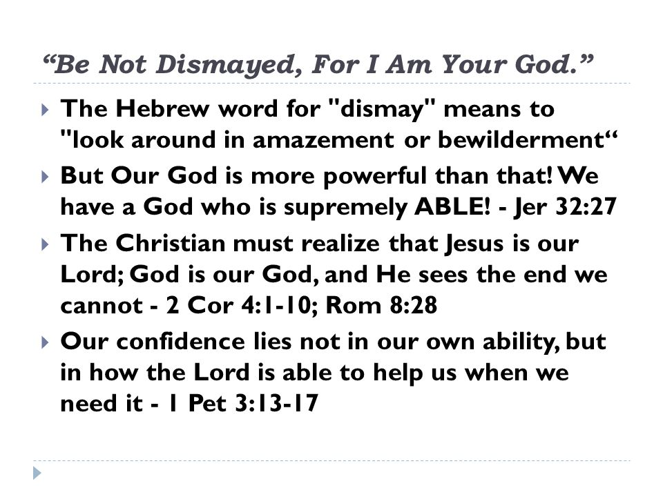 Be Not Dismayed, For I Am Your God. The Hebrew word for