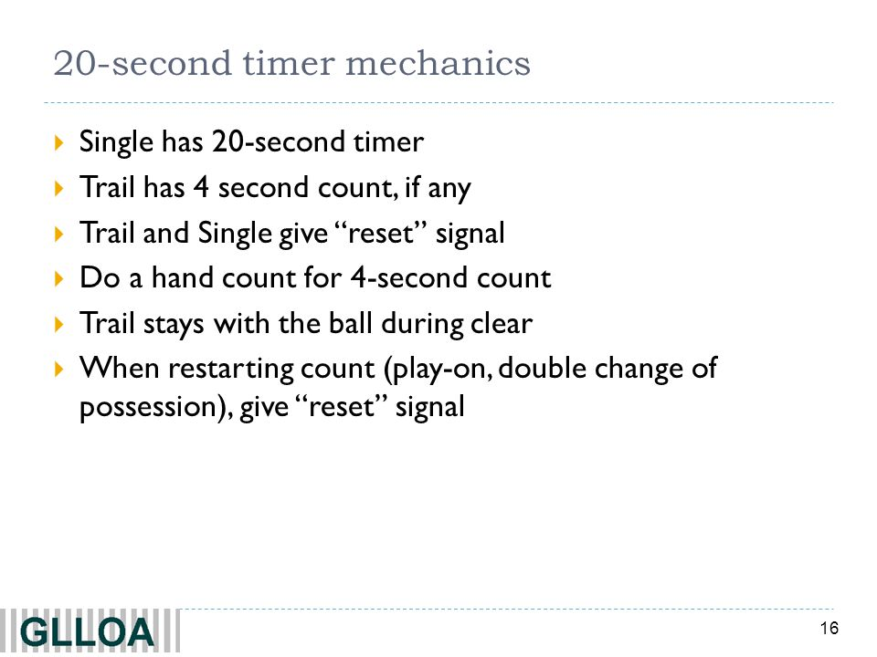 16 20-second timer mechanics Single has 20-second timer Trail has 4 second count, if any Trail and Single give reset signal Do a hand count for 4-seco