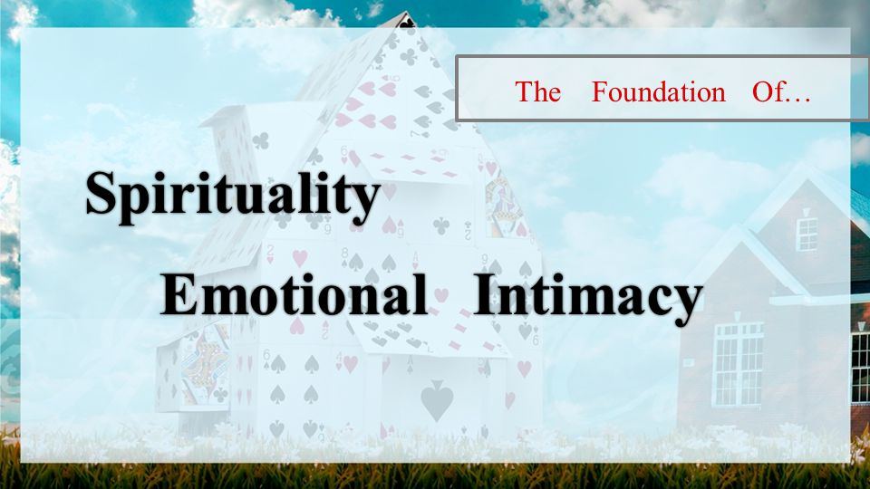 The Foundation Of… Spirituality Emotional IntimacyEmotional Intimacy