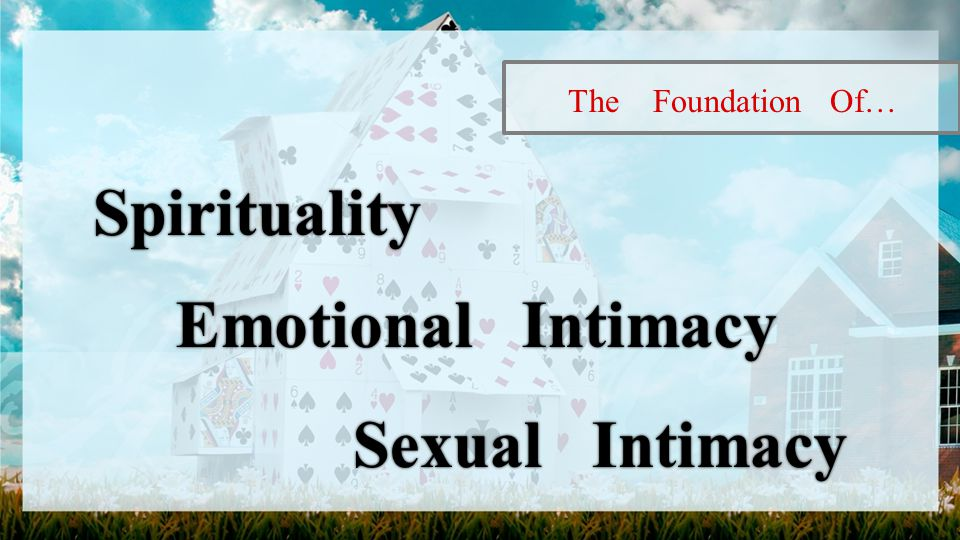 The Foundation Of… Spirituality Emotional IntimacyEmotional Intimacy Sexual Intimacy