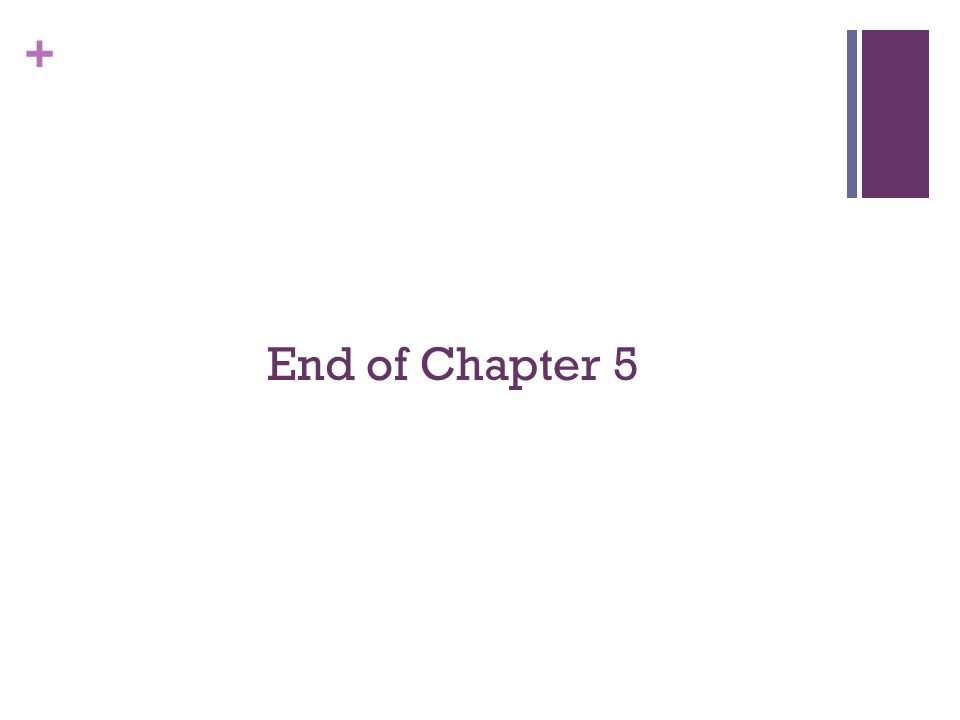 + End of Chapter 5