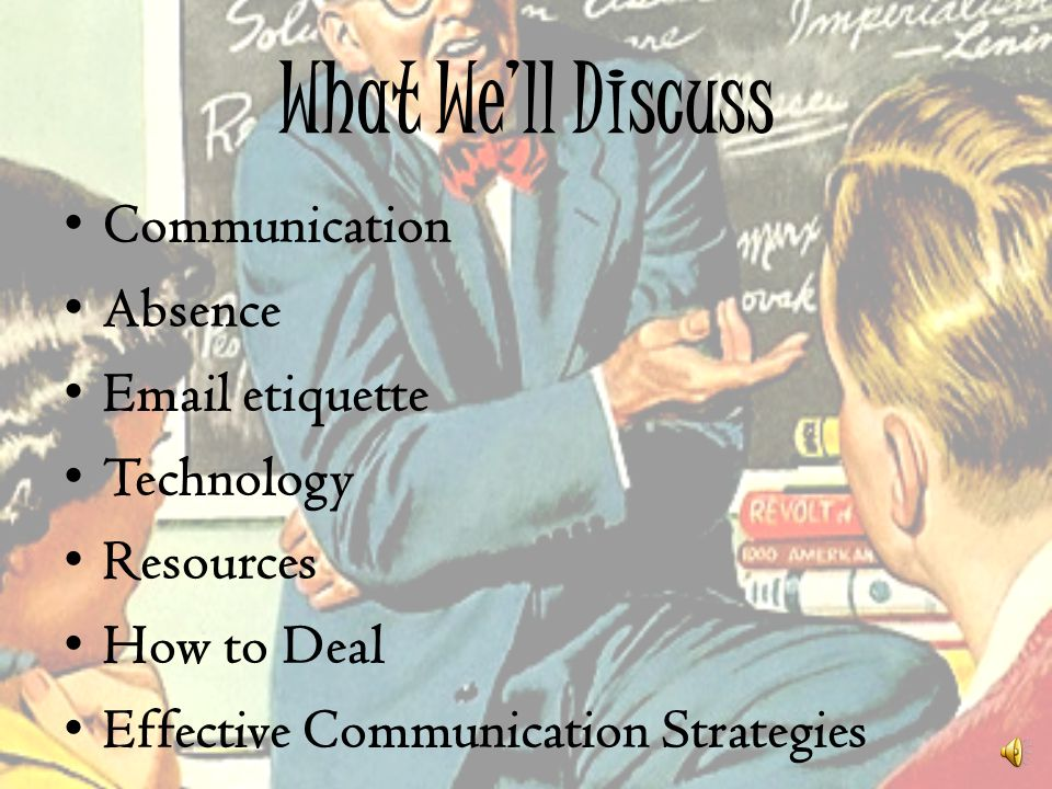 What Well Discuss Communication Absence Email etiquette Technology Resources How to Deal Effective Communication Strategies